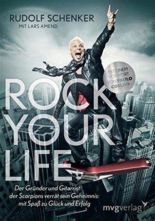 Rock your life: Der Gründer und Gitarrist der Scorpions verrät sein Geheimnis: Mit Spaß zu Glück und Erfolg Lars Amend