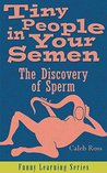 Tiny People in Your Semen: The Discovery of Sperm