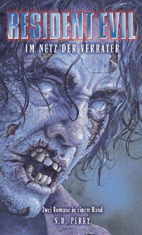 Resident Evil Sammelband Band 3: Im Netz der Verräter: enthält die Einzelbände Nemesis und Code Veronica S.D. Perry