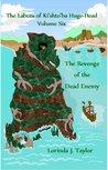 The Revenge of the Dead Enemy (The Labors of Ki'shto'ba Huge-Head, #6)