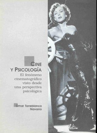 Cine y psicología. El fenómeno cinematográfico visto desde una perspectiva psicológica  by  Omar Torreblanca Navarro
