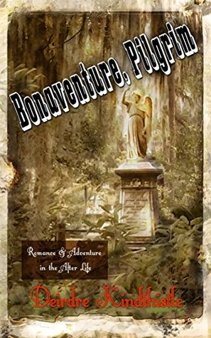 Bonaventure, Pilgrim: Romance in the After Life (Loves Migrations Book 2)  by  Deirdre Kindthistle