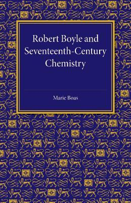Robert Boyle and Seventeenth-Century Chemistry  by  Marie Boas