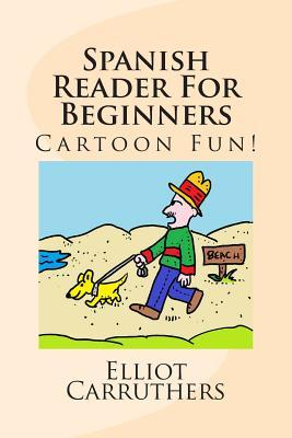 Spanish Reader for Beginners by Elliot Carruthers