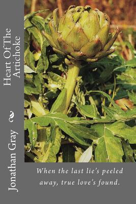 Heart of the Artichoke: When the Last Lies Peeled Away, True Loves Found. Jonathan Gray
