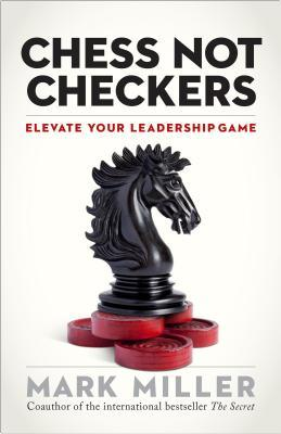 Chess, Not Checkers: Elevate Your Leadership Game