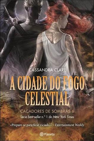 A Cidade do Fogo Celestial (The Mortal Instruments, #6)