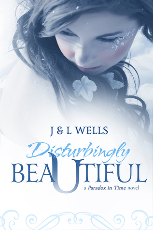 Disturbingly Beautiful (A Paradox in Time, #1)  by  J.  Wells