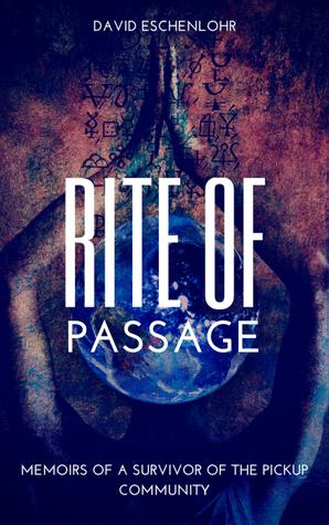 Rite Of Passage: Memoirs of a Survivor of the Pickup Community David Eschenlohr