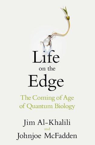 The Coming of Age of Quantum Biology - Johnjoe McFadden, Jim Al-Khalili