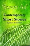 'Sweet As' Contemporary Short Stories by New Zealanders