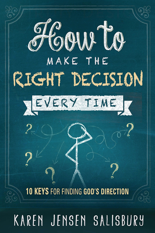 How to Make the Right Decision Every Time: 10 Keys for Finding Gods Direction Karen  Jensen Salisbury