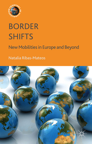 Border Shifts: New Mobilities in Europe and Beyond  by  Natalia Ribas-Mateos