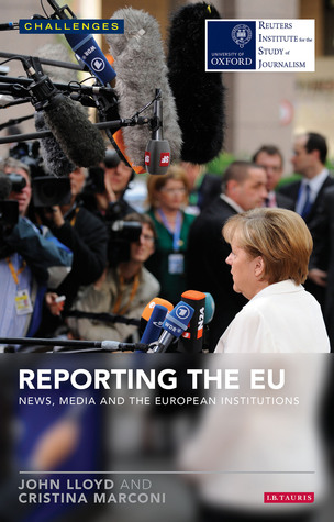 Reporting the EU: News, Media and the European Institutions John Lloyd
