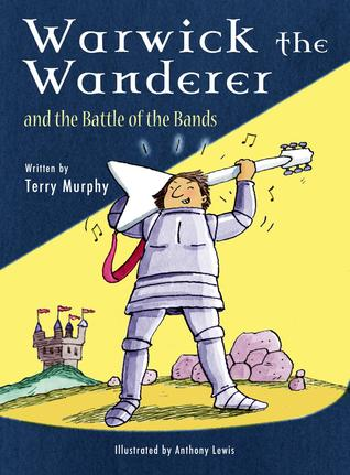 Warwick the Wanderer and the Battle of the Bands Terry  Murphy
