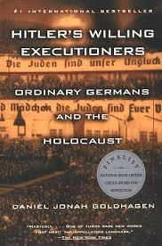Hitlers Willing Executioners: Ordinary Germans and the Holocaust Daniel Jonah Goldhagen