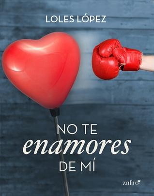 No te enamores de mí by Loles López