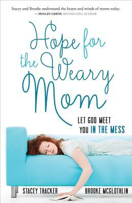 Hope for the Weary Mom: Let God Meet You in the Mess