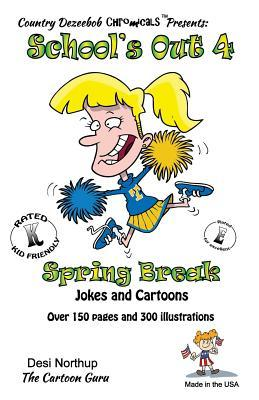Schools Out 4 -- Spring Break -- Jokes and Cartoons: Jokes and Cartoons in Black + White Desi Northup
