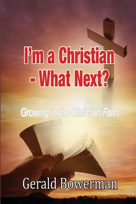 Im a Christian - What Next?  by  Gerald Bowerman