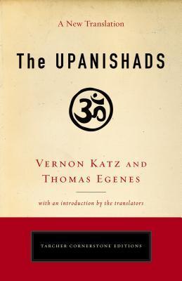 The Upanishads: A New Translation Vernon Katz and Thomas Egenes by Thomas Egenes