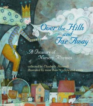 Over the Hills and Far Away: A Treasury of Nursery Rhymes - Elizabeth Hammill