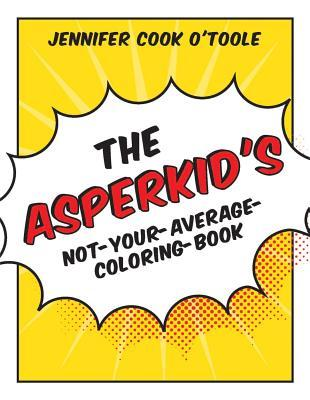 The Asperkids Not Your Average Coloring Book Jennifer Cook OToole