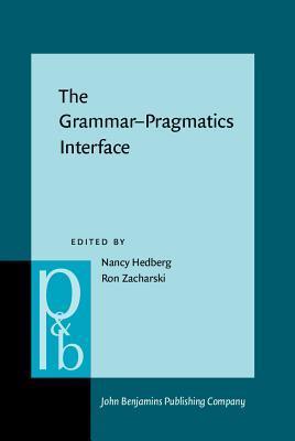 The Grammar Pragmatics Interface: Essays in Honor of Jeanette K. Gundel  by  Nancy Hedberg