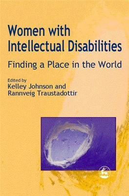 Women with Intellectual Disabilities: Finding a Place in the World  by  Kelley Johnson
