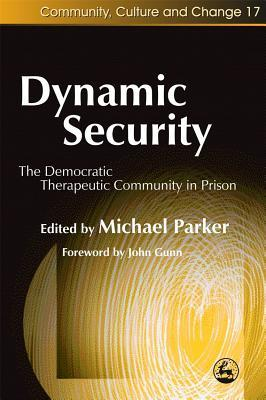 Dynamic Security The Democratic Therapeutic Community In Prison John Charles Gunn
