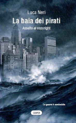 La baia dei pirati: Assalto al copyright Luca Neri