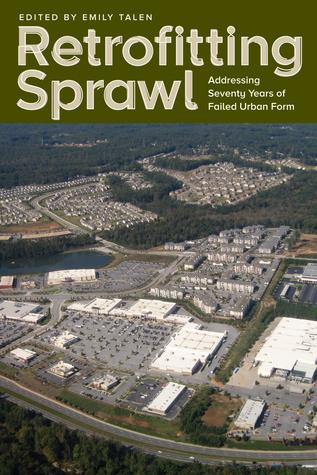 Retrofitting Sprawl: Addressing Seventy Years of Failed Urban Form  by  Emily Talen