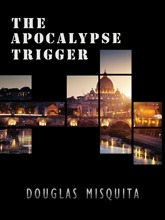 The Apocalypse Trigger by Douglas Misquita