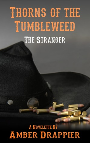 Thorns of the Tumbleweed: The Stranger  by  Amber Drappier