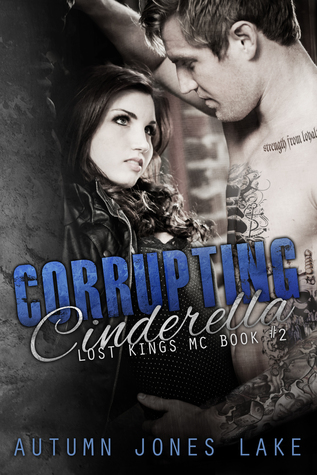 Corrupting Cinderella (Lost Kings MC, #2)