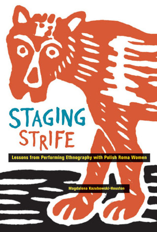 Staging Strife: Lessons from Performing Ethnography with Polish Roma Women Magdalena Kazubowski-Houston