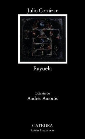 Rayuela (Letras Hispánicas, #625)  by  Julio Cortázar