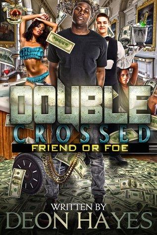 Double Crossed: Friend or Foe  by  Deon Hayes