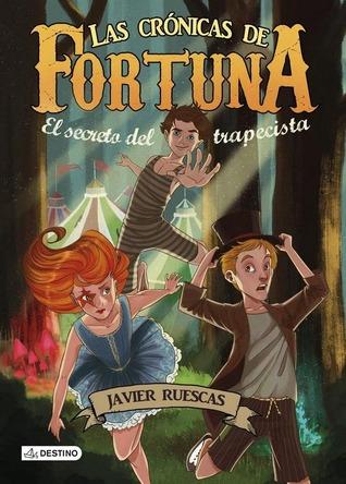 El secreto del trapecista (Las crónicas de Fortuna, #1)