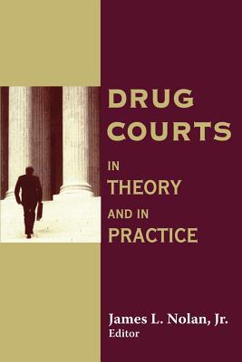 Drug Courts: In Theory and in Practice  by  James Nolan