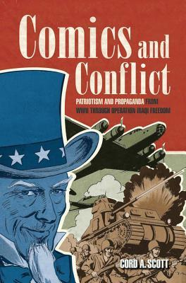 Comics and Conflict: Patriotism and Propaganda from WWII Through Operation Iraqi Freedom Cord A Scott