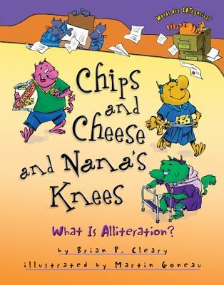Chips and Cheese and Nana's Knees by Brian P. Cleary