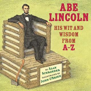 Abe Lincoln: His Wit and Wisdom from A-Z