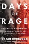 Days of Rage: America's Radical Underground, the FBI, and the First Age of Terror