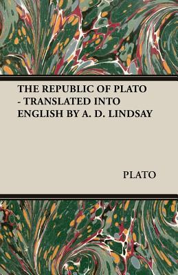The Republic Of Plato Translated Into English By A. D. Lindsay  by  Plato