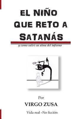 El Nino Que Reto a Satanas: Y Como Salvo Su Alma del Infierno  by  Virgo Zusa