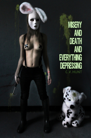 Misery and Death and Everything Depressing by C.V. Hunt