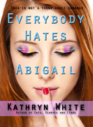 Everybody Hates Abigail by Kathryn  White