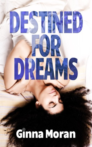Destined for Dreams by Ginna Moran