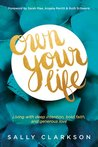 Own Your Life: How to Grow a Legacy of Faith, Love, and Spiritual Influence